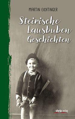 Steirische Lausbubgeschichten von Eichtinger,  Martin