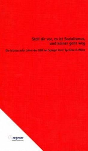 Stell dir vor, es ist Sozialismus, und keiner geht weg von Engler,  Wolfgang, Regener,  Irena