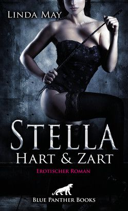 Stella – Hart und Zart | Erotischer Roman von May,  Linda