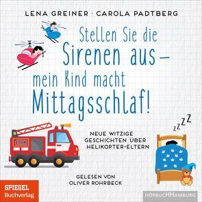 Stellen Sie die Sirenen aus – mein Kind macht Mittagsschlaf! von Greiner,  Lena, Padtberg,  Carola, Rohrbeck,  Oliver