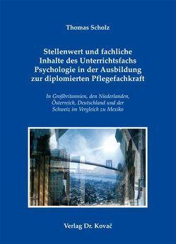 Stellenwert und fachliche Inhalte des Unterrichtsfachs Psychologie in der Ausbildung zur diplomierten Pflegefachkraft von Scholz,  Thomas