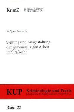Stellung und Ausgestaltung der gemeinnützigen Arbeit im Strafrecht von Feuerhelm,  Wolfgang
