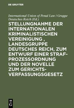 Stellungnahme der Internationalen Kriminalistischen Vereinigung , Landesgruppe Deutsches Reich, zum Entwurf einer Strafprozeßordnung und der Novelle zum Gerichtsverfassungsgesetz von International Union of Penal Law / Gruppe Deutsches Reich
