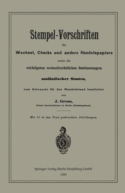 Stempel-Vorschriften für Wechsel, Checks und andere Handelspapiere sowie die wichtigsten wechselrechtlichen Bestimmungen ausländischer Staaten von Groß,  J.