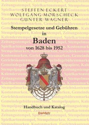 Stempelgesetze und Gebühren in Baden von 1628 bis 1952 von Eckert,  Steffen, Morscheck,  Wolfgang, Wagner,  Günter