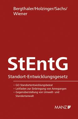 StEntG Standort-Entwicklungsgesetz von Bergthaler,  Wilhelm, Holzinger,  Kerstin, Sachs,  Michael, Wiener,  Stephan