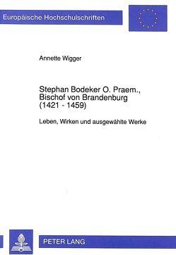 Stephan Bodeker O. Praem., Bischof von Brandenburg (1421 – 1459) von Wigger,  Annette