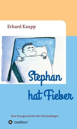 Stephan hat Fieber von Kaupp,  Erhard