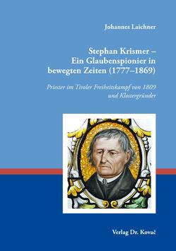 Stephan Krismer – Ein Glaubenspionier in bewegten Zeiten (1777–1869) von Laichner,  Johannes