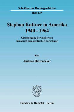 Stephan Kuttner in Amerika 1940–1964. von Hetzenecker,  Andreas