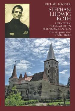 Stephan Ludwig Roth – Lebenswerk eines namhaften Siebenbürger Sachsen von Kröner,  Michael