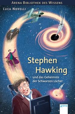 Stephen Hawking und das Geheimnis der Schwarzen Löcher von Braun,  Anne, Novelli,  Luca