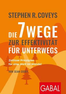 Stephen R. Coveys Die 7 Wege zur Effektivität für unterwegs von Covey,  Sean, Covey,  Stephen R., Franz,  Claudia