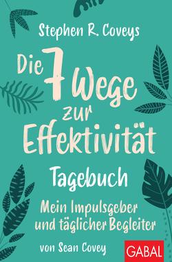 Stephen R. Coveys Die 7 Wege zur Effektivität – Tagebuch von Covey,  Sean, Covey,  Stephen R., Franz,  Claudia