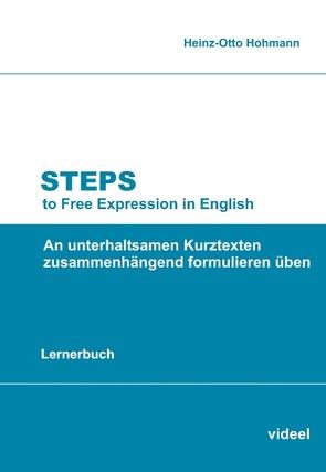 Steps to Free Expression in English (Lernerbuch) von Hohmann,  Heinz-Otto