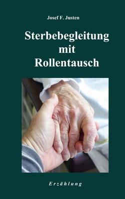 Sterbebegleitung mit Rollentausch von Justen,  Josef F