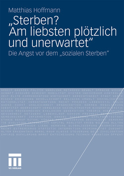 """""""Sterben? Am liebsten plötzlich und unerwartet."""" von Hoffmann,  Matthias"""