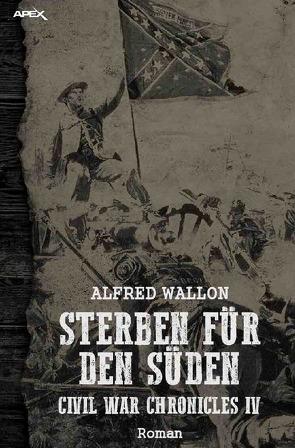 STERBEN FÜR DEN SÜDEN – Civil War Chronicles IV von Wallon,  Alfred