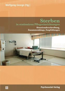 Sterben in stationären Pflegeeinrichtungen von Becker,  Stefanie, Bitschnau,  Karl W., Engel,  Kathrin, Engling Cardoso,  Feline, Ernst,  Friedemann, Fussek,  Claus, George,  Wolfgang, Graf,  Gerda, Gronemeyer,  Reimer, Haase,  Trutz, Heimerl,  Katharina, Howe,  Jürgen, Jenni,  Giovanna, Kliemt,  Cathrin, Kojer,  Marina, Lang,  Frieder R., Laumann,  Karl-Josef, Lübke,  Norbert, McKeown,  Kieran, Menzel,  Friedhelm, Müller,  Dirk, Nauck,  Friedemann, Newerla,  Andrea, Papke,  Jens, Pratschke,  Jonathan, Reitinger,  Elisabeth, Schilder,  Michael, Schulze,  Ulrike, Sendner,  Walter, Tiedtke,  Johanna, Wegleitner,  Klaus, Weihrauch,  Birgit, Wiesli,  Ursula, Wolter,  Hartmut, Zimber,  Andreas