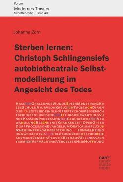 Sterben lernen: Christoph Schlingensiefs autobiotheatrale Selbstmodellierung im Angesicht des Todes von Zorn,  Johanna