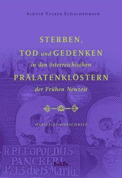 Sterben, Tod und Gedenken in den österreichischen Prälatenklöstern der Frühen Neuzeit von Schachenmayr,  Alkuin Volker