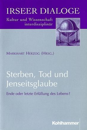 Sterben, Tod und Jenseitsglaube von Herzog,  Markwart
