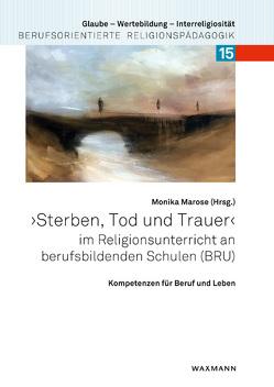 """""""Sterben, Tod und Trauer"""" im Religionsunterricht an berufsbildenden Schulen (BRU) von Marose,  Monika"""