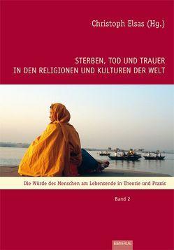 Sterben, Tod und Trauer in den Religionen und Kulturen der Welt von Elsas,  Christoph