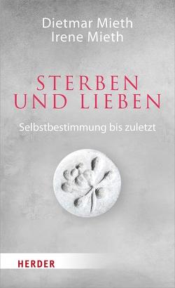 Sterben und Lieben von Mieth,  Dietmar, Mieth,  Irene