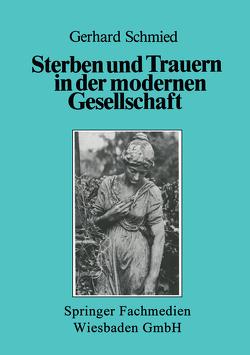 Sterben und Trauern in der modernen Gesellschaft von Schmied,  Gerhard