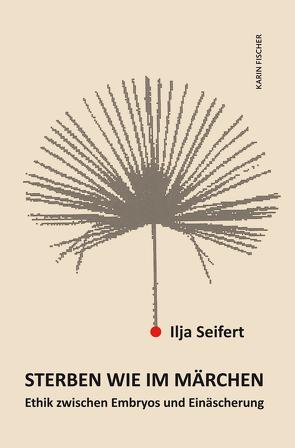Sterben wie im Märchen von Seifert,  Ilja