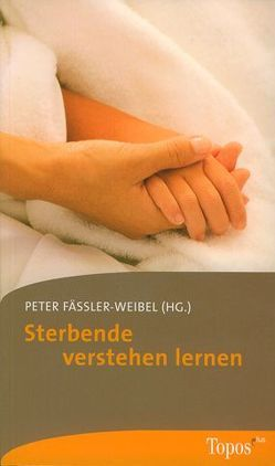 Sterbende verstehen lernen von Fässler-Weibel,  Peter