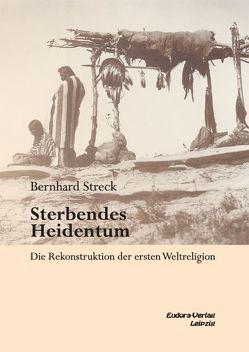 Sterbendes Heidentum von Streck,  Bernhard