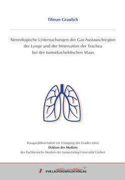 Stereologische Untersuchungen der Gas-Austauschregion der Lunge und der Innervation der Trachea bei der tumorkachektischen Maus von Graulich,  Tilman