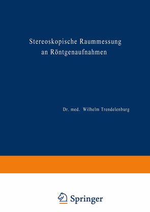 Stereoskopische Raummessung an Röntgenaufnahmen von Trendelenburg,  Wilhelm