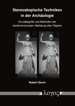 Stereoskopische Techniken in der Archäologie von Sturm,  Robert
