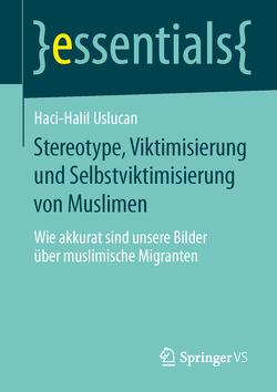 Stereotype, Viktimisierung und Selbstviktimisierung von Muslimen von Uslucan,  Haci-Halil