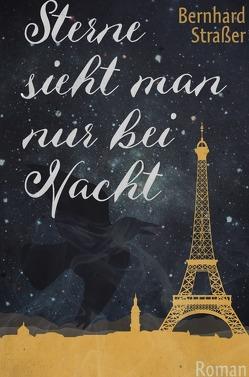 Sterne sieht man nur bei Nacht von Straßer,  Bernhard