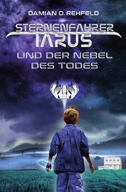 Sternenfahrer Tarus / Sternenfahrer Tarus und der Nebel des Todes von Rehfeld,  Damian O.