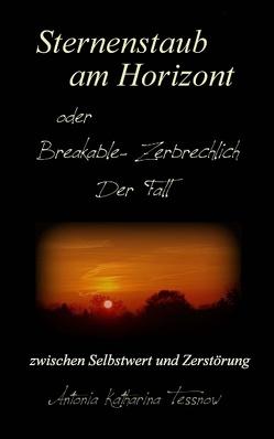 Sternenstaub am Horizont oder Breakable – Zerbrechlich: Der Fall von Tessnow,  Antonia Katharina