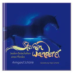Sternenwanderer, Seelen-Botschaften eines Pferdes von Schörle,  Armgard, Schörle,  Hans-Joachim