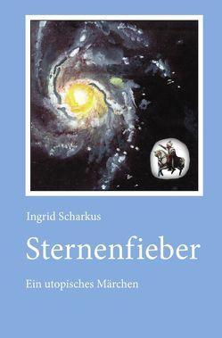 Sternenwelt – utopische Träume / Sternenfieber von Scharkus,  Ingrid