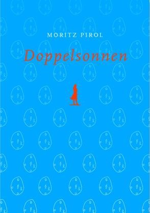 Sterngucker oder das Idyll eines Obdachlosen / Doppelsonnen von Pirol,  Moritz