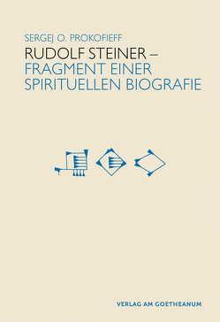 Rudolf Steiner – Fragmente einer spirituellen Biografie von Prokofieff,  Sergej
