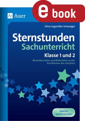 Sternstunden Sachunterricht – Klasse 1 und 2 von Segmüller-Schwaiger,  Silvia