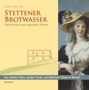 Stettener Brotwasser. Geschichte(n) eines legendären Weines von Fitzel,  Andreas Fitzel