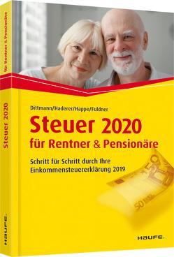 Steuer 2020 für Rentner und Pensionäre – inklusive Arbeitshilfen online von Dittmann,  Willi, Fuldner,  Ulrike, Haderer,  Dieter, Happe,  Rüdiger