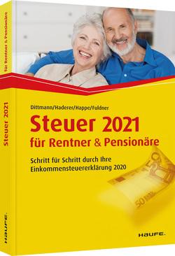 Steuer 2021 für Rentner und Pensionäre von Dittmann,  Willi, Fuldner,  Ulrike, Haderer,  Dieter, Happe,  Rüdiger