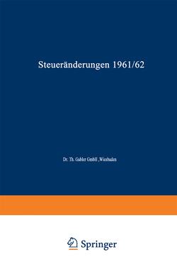 Steueränderungen 1961/62 von Gabler,  Dr.