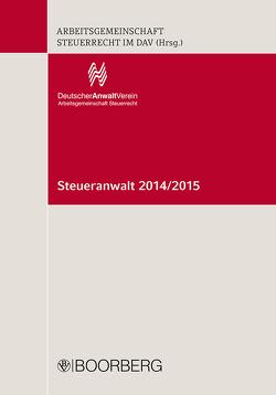 Steueranwalt 2014/2015 von Arbeitsgemeinschaft Steuerrecht im DAV (Hrsg.)
